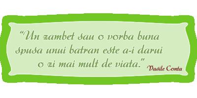 """Vasile Conta: """"Un zambet sau o vorba buna  spusa unui batran este a-i darui  o zi mai mult de viata."""""""